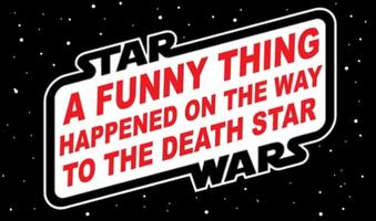 """A Funny Thing Happened on the Way to the Death Star"" Save Your..."