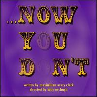 """. . .Now You Don't"" Premiere Showcase Reading"