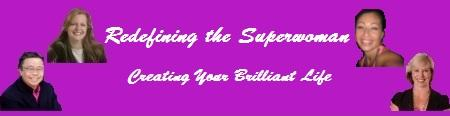 Redefining the Superwoman - Creating Your Brilliant Future