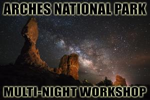 Arches Multi-Night, Night Photography Workshop & Classroom...