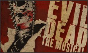 """EVIL DEAD"" The Musical"