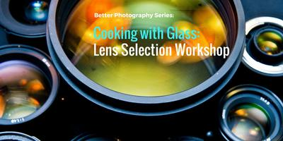 Better Photography - Cooking With Glass: Lens...