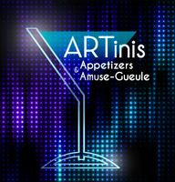 ARTinis & Appetizers | Amuse-Gueule 2013