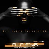 FRIDAY LADIES FREE ALL NIGHT- AT ELLEVEN45
