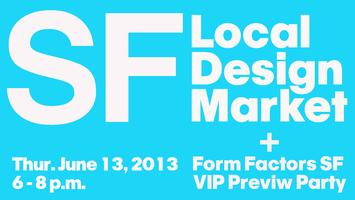 SF Local Design Market + Form Factors SF VIP Preview...
