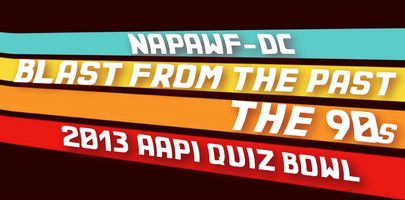 NAPAWF-DC 2013 AAPI Quiz Bowl: Blast From the Past The...