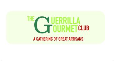 The Guerrilla Gourmet Club   -      A Gathering of Great Artisans