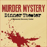 Mystery Dinner at Minnesota Discovery Center