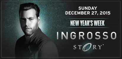 NEW YEARS WEEK @ STORY w/♫ INGROSSO ♫  Hosted by: ♛...