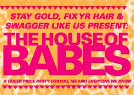 The House of Babes: A Queer Pride Party for You, Me & Everyone...