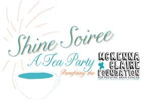 Shine Soiree:  A Tea Party Benefiting the McKenna Claire...