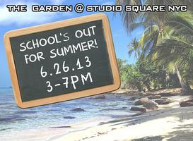 SCHOOL'S OUT FOR SUMMER 2013 @ Studio Square NYC