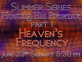 Hosting His Presence-Heaven's Frequency