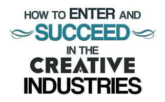 How to Enter and Succeed in the Creative Industries