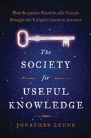 The Society for Useful Knowledge: How Benjamin Franklin and...