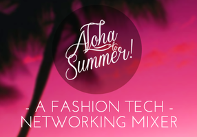 Aloha to Summer: A Fashion Tech Networking Mixer
