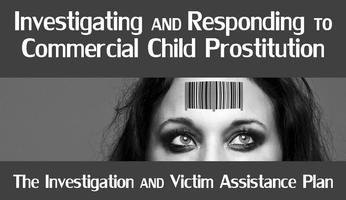 Investigating and Responding to Commercial Child Prostitution:...