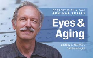 Dessert with a Doc, Seminar Series Eyes & Aging, Presented by...
