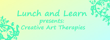 Lunch and Learn Presents: Creative Art Therapies