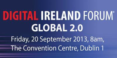 Digital Ireland Forum September 2013: Global 2.0