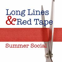 Long Lines & Red Tape: Summer Social