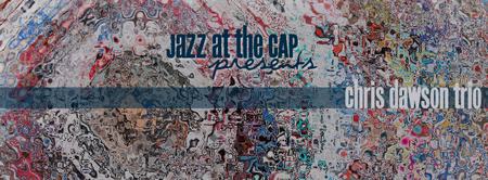 Jazz at the CAP - Chris Dawson Trio