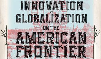 Innovation & Globalization on the American Frontier