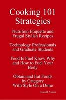 Cooking 101 Strategies Nutrition Etiquette and Frugal...