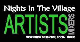 """Nights In The Village"" Artists Workshop & Mixer"