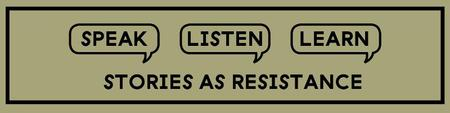 Speak, Listen, Learn: Stories as Resistance