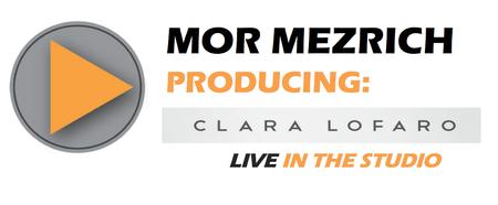 Mor Mezrich Producing: Clara Lofaro Live