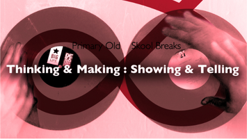 Turning thinking and making into showing and telling