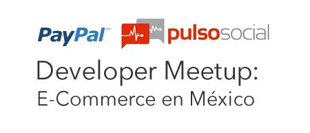 PayPal & PulsoSocial Developer Meetup: E-Commerce en...