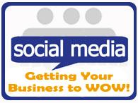 Social Media: Getting Your Business To Wow! Business...