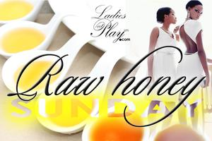 RAW Honey by Ladies at Play