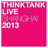 ThinkTank Live Shanghai 2013