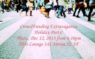 CrowdFunding Launch Party Extravaganza - Thurs. Dec 12, 2013