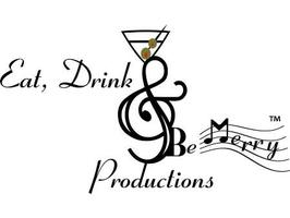 Eat, Drink & Be Merry Productions™