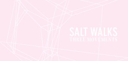 Salt Walks: Three Movements