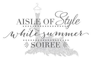 Aisle of Style White Summer Soiree presented by The Wed...
