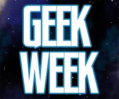 GEEK WEEK WED 730PM STUDIO
