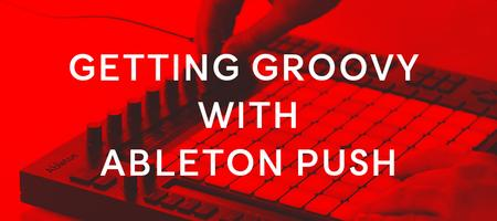 Getting Groovy with Ableton Push