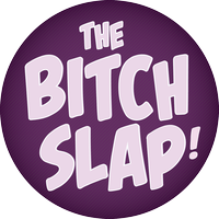 The BitchSlap!