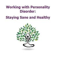 Working with Personality Disorder: Staying Sane and...