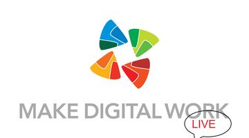 Make Digital Work Live