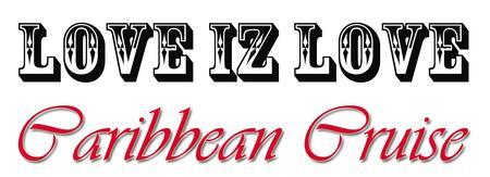 Love Iz Love Caribbean Cruise