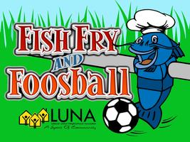 FISH + FOOSBALL - Community Fish Fry & Life-Size...