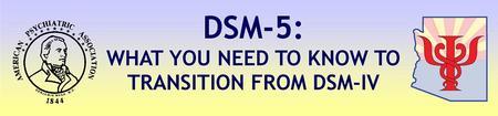 Az Psychiatric Society: DSM-5 Workshop; Flagstaff,...