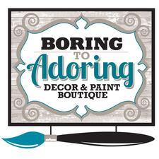 Boring To Adoring Decor & Paint Boutique logo