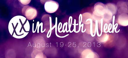 XX in Health Week 2013: Creating Greater Change in...